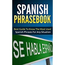 Spanish: Spanish Phrasebook - Best Guide To Know The Most Used Spanish Phrases For Any Situation (Street Spanish 2)