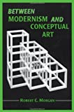 Between Modernism and Conceptual Art, Robert C. Morgan, 0786403322