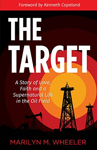 the-target-a-story-of-love-faith-and-a-supernatural-life-in-the-oil-field