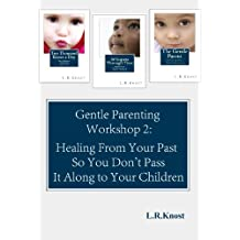 Gentle Parenting Workshop 2: Healing from Your Past so You Don't Pass it Along to Your Children (Gentle Parenting Workshops)
