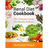 Renal Diet Cookbook: The Ultimate Guide For Healthy Kidneys - 150 Slow Cooker Recipes