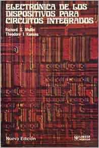 Electronica de los Dispositivos para Circuitos Integrados: Richard S. muller & Theodore I. Kamins: 9789681814564: Amazon.com: Books
