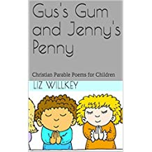 Gus's Gum and Jenny's Penny: Christian Parable Poems for Children (Poems from The Pew Book 1)
