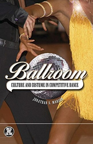 Ballroom: Culture and Costume in Competitive Dance (Dress, Body, (Popular Dance Costumes)