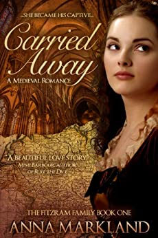 Carried Away (The FitzRam Family Medieval Romance Series Book 1) by [Markland, Anna]
