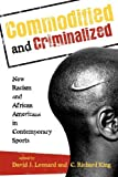 Commodified and Criminalized : New Racism and African Americans in Contemporary Sports, , 1442206780