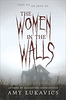 The Women in the Walls: A dark and dangerous tale by [Lukavics, Amy]