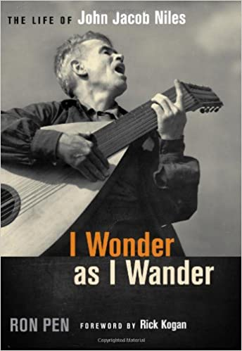 Image result for I Wonder as I Wander: The Life of John Jacob Niles by Ron Pen