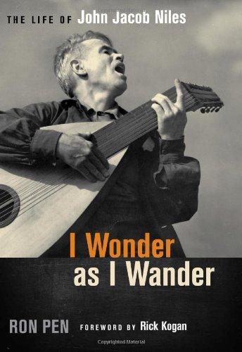I Wonder as I Wander: The Life of John Jacob Niles: Amazon.es ...