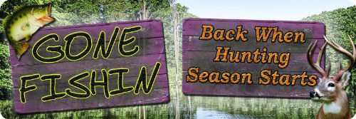 River's Edge Gone Fishing, Back When Hunting Season Starts Tin Sign