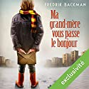 Ma grand-mère vous passe le bonjour Audiobook by Fredrik Backman Narrated by Bernard Gabay