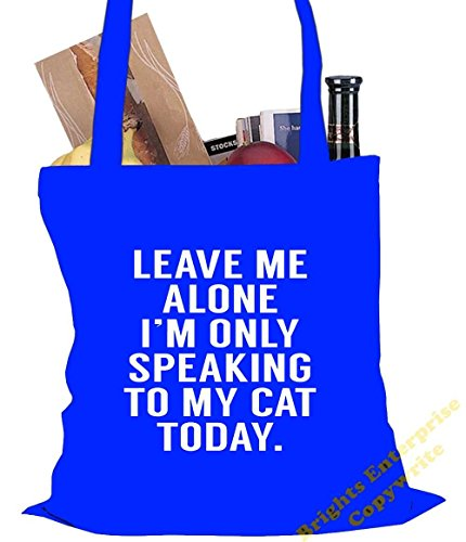 Tote Shopping Gym Beach Bag (#106) with the wording Leave me alone, I'm only speaking to my Cat today - Size 38 x 42 cm 10 litres - from our unique tote reuseable bag range. An original Birthday or Ch Blue