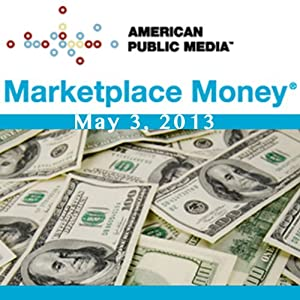 Marketplace Money, May 03, 2013