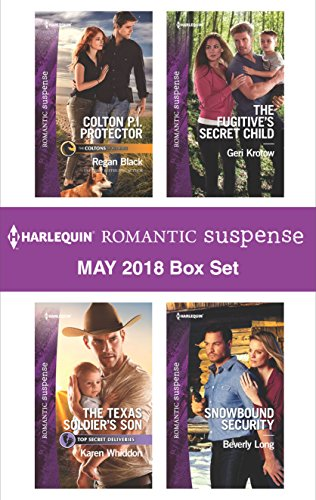Harlequin Romantic Suspense May 2018 Box Set: Colton P.I. Protector\The Texas Soldier's Son\The Fugitive's Secret Child\Snowbound Security