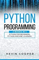 Python Programming: 2 Books in 1: Python For Beginners & Machine Learning Front Cover