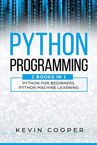 Python Programming: 2 Books in 1: Python For Beginners & Machine Learning