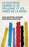 La duchesse Gabrielle de Polignac et les amies de la reine (French Edition)