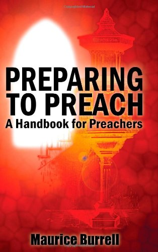 Preparing to Preach: A Handbook for Preachers Maurice Burrell