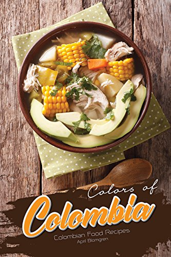 Colors of Colombia: Colombian Food Recipes by April Blomgren