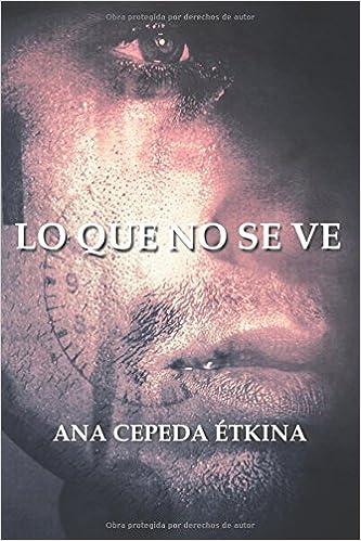 Lo que no se ve, de Ana Cepeda Étkina 514b4Dgu3ZL._SX331_BO1,204,203,200_