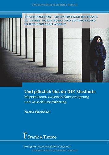 Und plötzlich bist du DIE Muslimin: Migrantinnen zwischen Karrieresprung und Ausschlusserfahrung (Transposition – Ostschweizer Beiträge zu Lehre, Forschung und Entwicklung in der Sozialen Arbeit)
