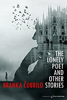 The Lonely Poet and Other Stories by [Cubrilo, Branka]