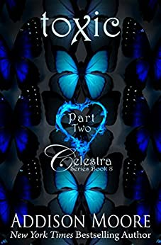 Toxic Part Two (Celestra Series Book 8) by [Moore, Addison]