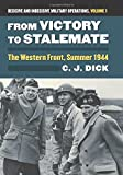 From Victory to Stalemate: The Western Front, Summer 1944 Decisive and Indecisive Military Operations, Volume 1 (Modern War Studies)