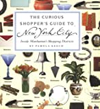 img - for The Curious Shopper's Guide to New York City: Inside Manhattan's Shopping Districts book / textbook / text book