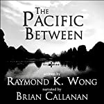 The Pacific Between | Raymond K. Wong