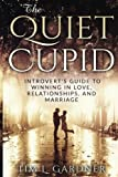 The Quiet Cupid: An Introvert's Guide to Winning in Love, Relationships, and Marriage