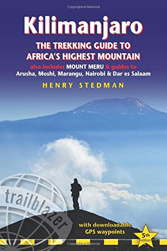 Kilimanjaro - The Trekking Guide to Africa's Highest Mountain: All-in-one guide for climbing Kilimanjaro. Includes getting to Tanzania and Kenya, town ... Routes covered on 35 detailed hiking maps.