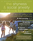 The Shyness and Social Anxiety Workbook for Teens: CBT and ACT Skills to Help You Build Social Confidence (Instant Help Book for Teens)