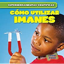 Cómo utilizar imanes/ Using Magnets (Superherramientas científicas/ Super Science Tools) (Spanish Edition)