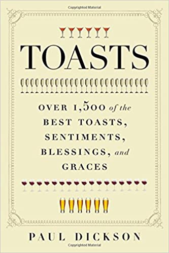 Toasts: Over 1, 500 of the Best Toasts, Sentiments, Blessings, and ...