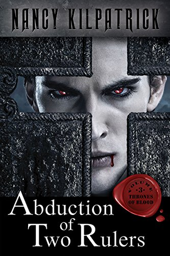 Abduction of Two Rulers (Thrones of Blood Book 3) by [Kilpatrick, Nancy]