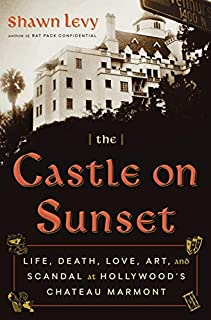 Book Cover: The Castle on Sunset: Life, Death, Love, Art, and Scandal at Hollywood's Chateau Marmont