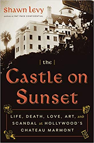 the castle on sunset love fame death and scandal at hollywoods chateau marmont