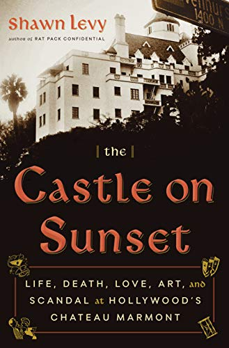 (The Castle on Sunset: Life, Death, Love, Art, and Scandal at Hollywood's Chateau Marmont)