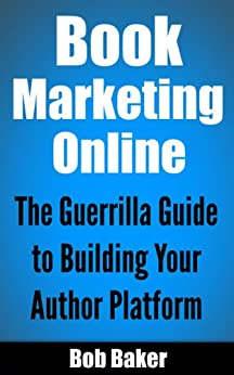 Book Marketing Online: The Guerrilla Guide to Building Your Author Platform (English Edition) de [Baker, Bob]