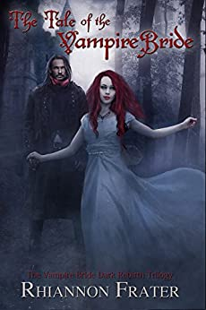 The Tale of the Vampire Bride (The Vampire Bride Dark Rebirth Trilogy Book 1) by [Frater, Rhiannon]