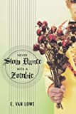 Never Slow Dance With a Zombie by E. Van Lowe (2009-08-18)