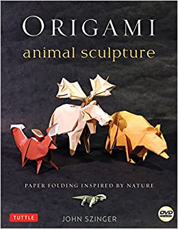 Origami Animal Sculpture Paper Folding Inspired By Nature Fold And Display Intermediate To Advanced Art Book With 22 Models DVD John
