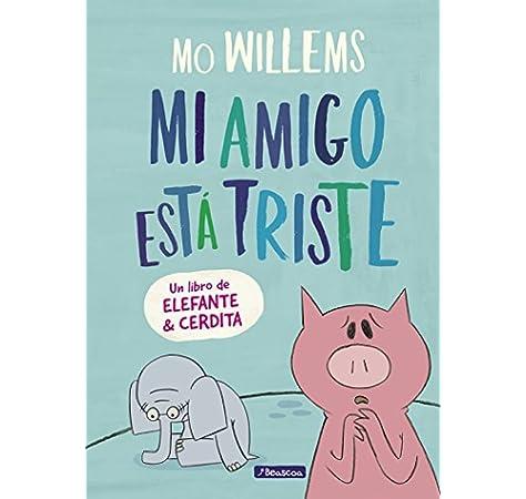 Mi amigo está triste (Un libro de Elefante y Cerdita): Amazon.es: Willems, Mo, MAGELA RONDA;: Libros