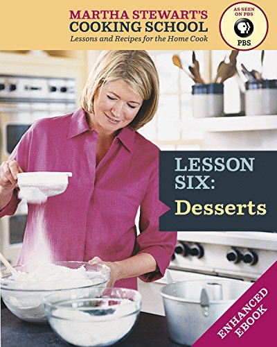 Desserts: Martha Stewart's Cooking School, Lesson 6: Lessons and Recipes for the Home Cook