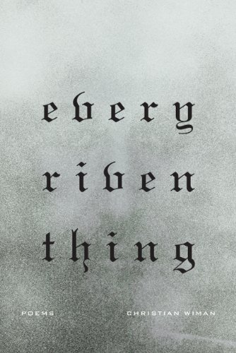 Every Riven Thing by Christian Wiman (25-Oct-2011) Paperback