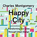 Happy City: Transforming Our Lives Through Urban Design Audiobook by Charles Montgomery Narrated by Patrick Lawlor