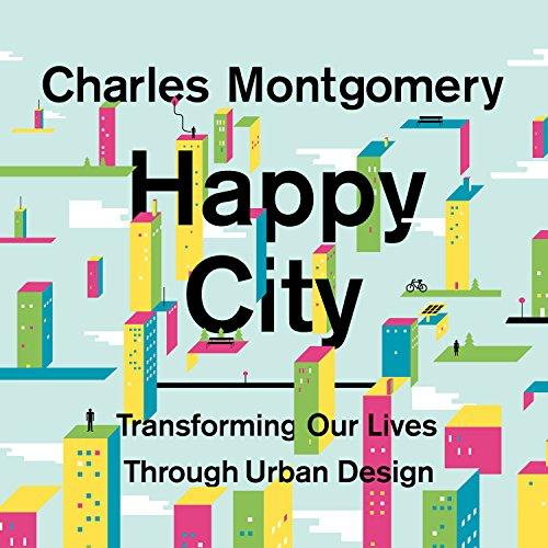Pdf Politics Happy City: Transforming Our Lives Through Urban Design