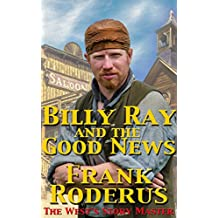 Billy Ray And The Good News (Billy Ray Series Book 1)