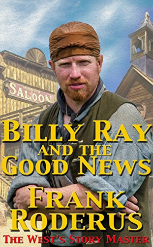Billy Ray And The Good News (Billy Ray Series Book 1) by [Roderus, Frank]